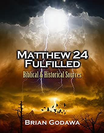 Matthew 24 Fulfilled: Biblical and Historical Sources - Kindle edition by  Godawa, Brian. Religion & Spirituality Kindle eBooks @ Amazon.com.