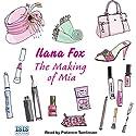 The Making of Mia Hörbuch von Ilana Fox Gesprochen von: Patience Tomlinson