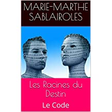 Les Racines du Destin: Le Code (French Edition)
