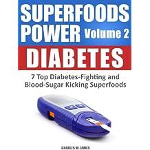 SUPERFOODS POWER Volume 2: DIABETES - 7 Top Diabetes-Fighting & Blood-Sugar Kicking Superfoods