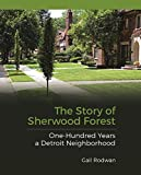 The Story of Sherwood Forest: One Hundred Years a Detroit Neighborhood
