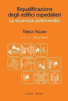 Riqualificazione degli edifici ospedalieri: La sicurezza antincendio (Italian Edition)