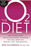 The O2 Diet:The Cutting Edge Antioxidant-Based Program That Will Make You Healthy, Thin, and Beautiful