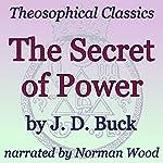 The Secret of Power: Theosophical Classics | J. D. Buck