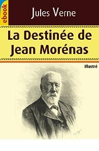 La Destinée de Jean Morénas (Illustré) par Jules Verne