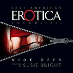 The Best American Erotica, Volume 3: Wide Open | Susie Bright,Lisa Palac,James Williams