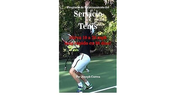 Programa de Entrenamiento del Servicio en el Tenis: ¡Sirva 10 a 20 mph más rápido en 90 días! (Spanish Edition) - Kindle edition by Joseph Correa.