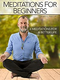 Meditations for Beginners by James Philip