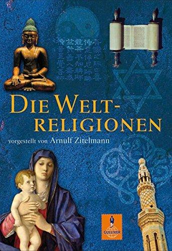 Die Weltreligionen: vorgestellt von Arnulf Zitelmann (Gulliver)