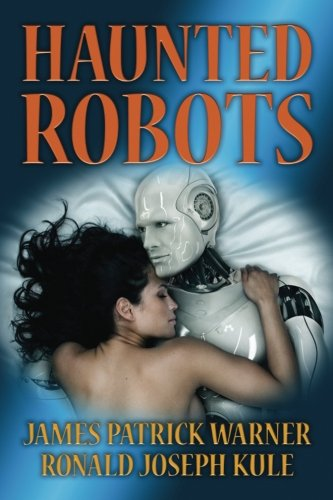 Book: Haunted Robots by James Patrick Warner and Ronald Joseph Kule
