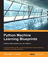 Python Machine Learning Blueprints: Intuitive data projects you can relate to Front Cover