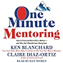 One Minute Mentoring: How to Find and Work with a Mentor - and Why You'll Benefit from Being One Audiobook by Ken Blanchard, Claire Diaz-Ortiz Narrated by Dan Woren