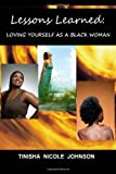 Lessons Learned: Loving Yourself As a Black Woman, Tinisha Johnson, 1481075179