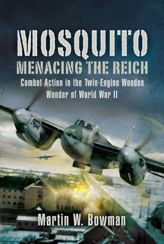 Mosquito: Menacing the Reich: Combat Action in the Twin-engine Wooden Wonder of World War II ()