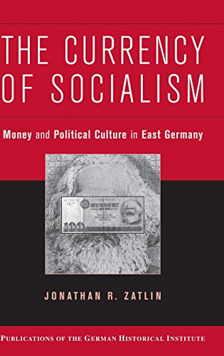 The Currency of Socialism: Money and Political Culture in East Germany (Publications of the German Historical Institute)