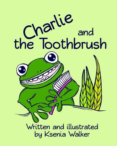 Price comparison product image Charlie and the Toothbrush: a story about a frog called Charlie and his beloved toothbrush (Charlie the frog) (Volume 1)