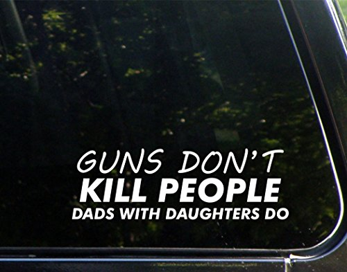 Guns Don't Kill People Dads With Daughters Do - Funny Die Cut Decal For Windows, Cars, Trucks, Laptops, Etc.