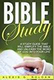 Bible Study: A Study Guide That Will Simplify The Bible And Unleash The Word Of God Into Your Life (Bible Study Series) (Volume 1)