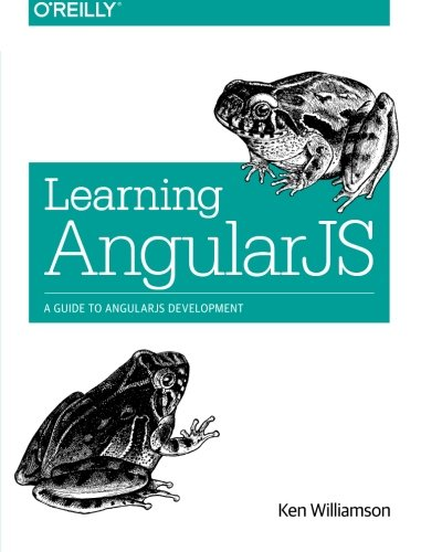Learning AngularJS: A Guide to AngularJS Development by O Reilly Media