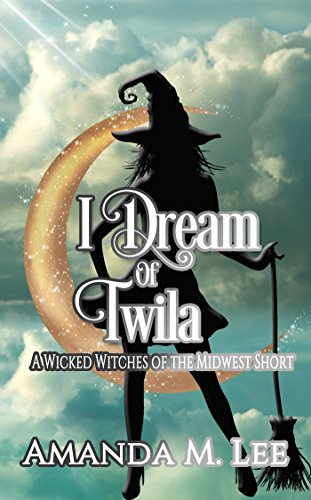 I Dream of Twila: A Wicked Witches of the Midwest Short by [Lee, Amanda M.]