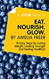 download ebook a joosr guide to… eat. nourish. glow by amelia freer: 10 easy steps for losing weight, looking younger and feeling healthier pdf epub