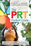 The PRT Pocket Guide : Pivotal Response Treatment for Autism Spectrum Disorders, Koegel, Robert L. and Koegel, Lynn Kern, 1598571052