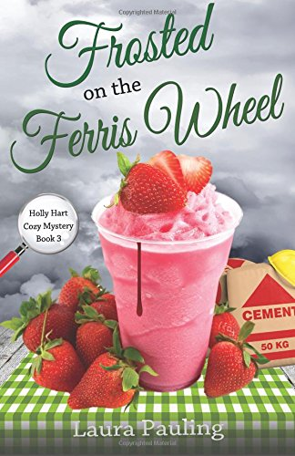 Frosted on the Ferris Wheel (Holly Hart Cozy Mystery Series) (Volume 3) PDF
