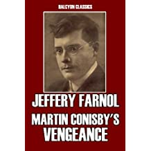 Martin Conisby's Vengeance and Other Works by Jeffery Farnol (Unexpurgated Edition) (Halcyon Classics)