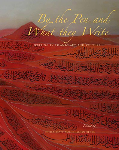 By the Pen and What They Write: Writing in Islamic Art and Culture (The Biennial Hamad bin Khalifa Symposium on Islamic Art)