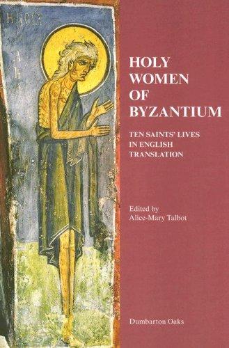 Holy Women of Byzantium: Ten Saints' Lives in English Translation (Dumbarton Oaks Byzantine Saints Lives)