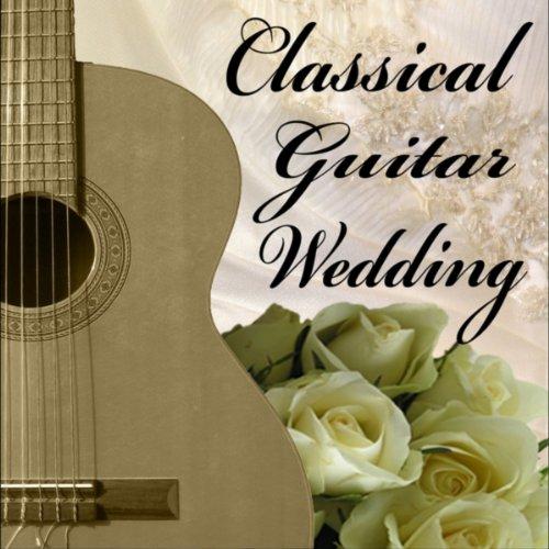 Guitar Wedding Songs: Classical Guitar Wedding Music By Classical Guitar Music