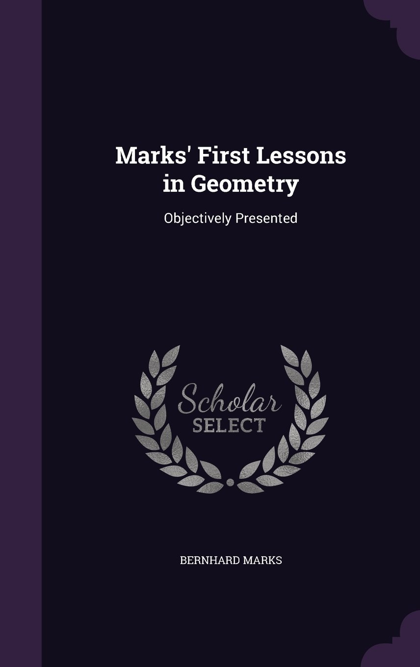 Marks' First Lessons in Geometry: Objectively Presented pdf