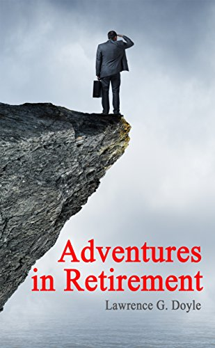 Adventures in Retirement: A hilarious journey into the unknown world of excess time limited responsibilities and an uncertain future