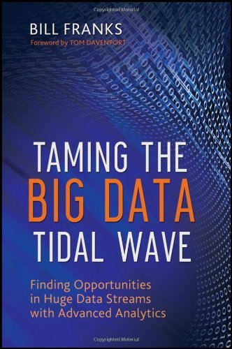 By Bill Franks - Taming The Big Data Tidal Wave: Finding Opportunities in Huge Data Streams with Advanced Analytics (3/25/12) PDF