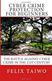 Cyber Crime Protection for Beginners, Felix Taiwo, 1484874064