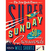 The New York Times Super Sunday Crosswords Volume 1: 50 Sunday Puzzles