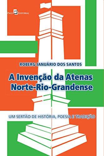 A Invenção da Atenas Norte-Rio-Grandense: Um Sertão de História, Poesia e Tradição