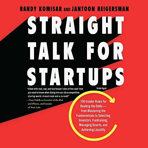 Straight Talk for Startups: 100 Insider Rules for Beating the Odds--from Mastering the Fundamentals to Selecting Investors, Fundraising, Managing Boards, and Achieving Liquidity