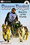 Snow Dogs!: Racers of the North (DK Readers: Level 4)