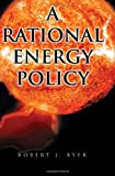 A Rational Energy Policy, Robert J. Byer, 1465355634