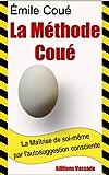 La Maîtrise de soi-même par l'autosuggestion consciente - La Méthode Coué (French Edition)