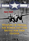 Front cover for the book Weapon of Denial : Air Power and the Battle for New Guinea by Gary Null