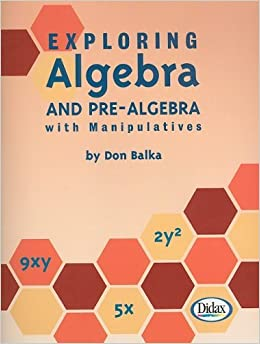 Exploring Algebra and Pre-Algebra with Manipulatives by Don Balka (1994-05-01)