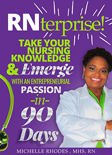 RNTERPRISE!: Take your nursing knowledge and EMERGE with an entrepreneurial passion in 90 days