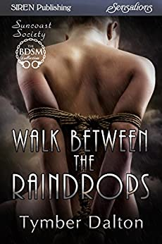 Walk Between the Raindrops [Suncoast Society] (Siren Publishing Sensations) de [Dalton, Tymber]