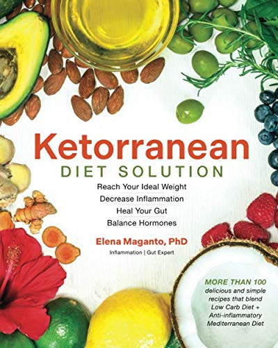 Ketorranean Diet Solution: Reach Your Ideal Weight, Decrease Inflammation, Heal Your Gut and Balance Hormones