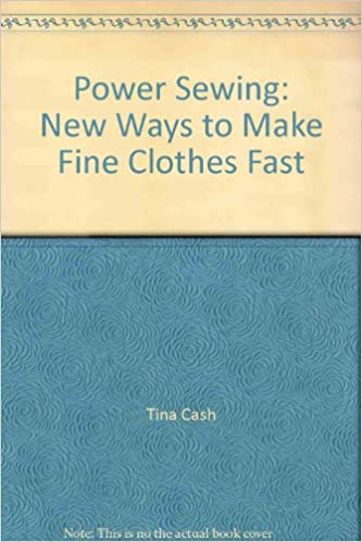 New Ways to Make Fine Clothes Fast Power Sewing