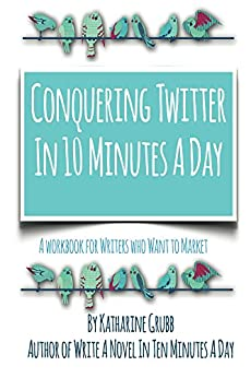 Conquering Twitter in 10 Minutes A Day by [Grubb, Katharine]