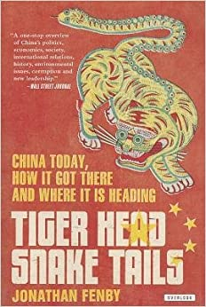 [(Tiger Head, Snake Tails: China Today, How It Got There, and Where It Is Heading)] [Author: Jonathan Fenby] published on (July, 2013)
