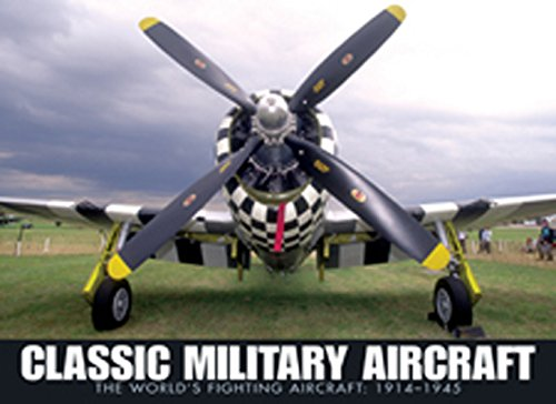 Classic Military Aircraft:  The World's Fighting Aircraft, 1914-1945 (Military Aircraft Of The World)